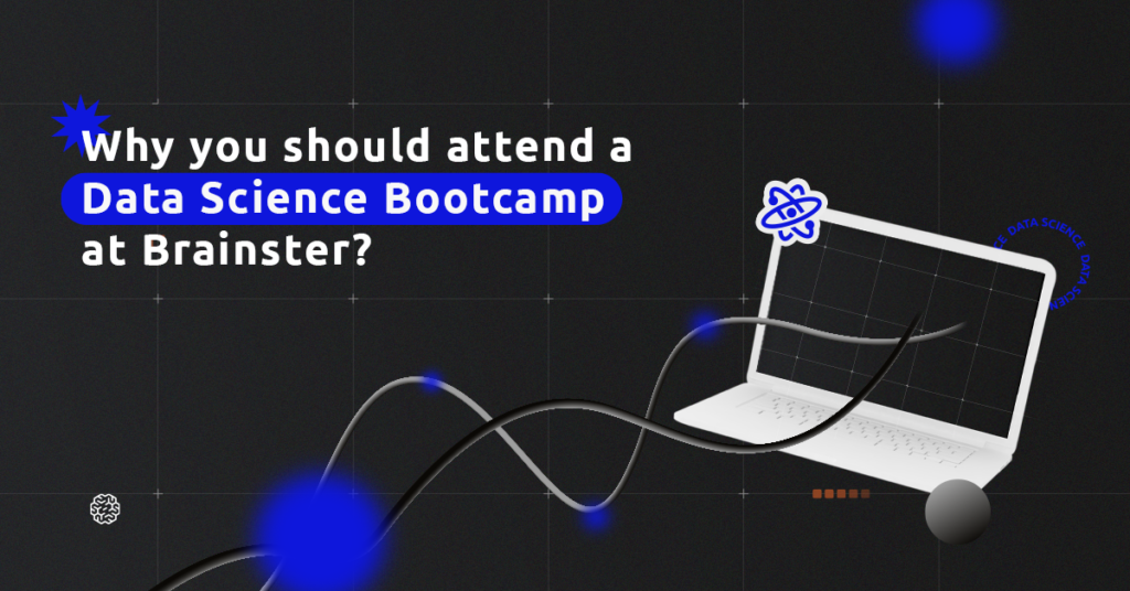 Why you should attend a Data Science Bootcamp at Brainster?