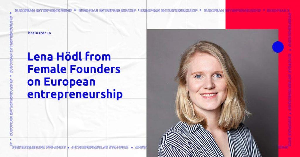 Lena Hödl from Female Founders on European entrepreneurship