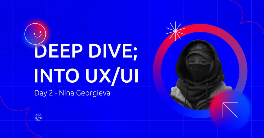 "Meet the ""Deep Dive; Into UX/UI"" speakers - Nina Georgieva"