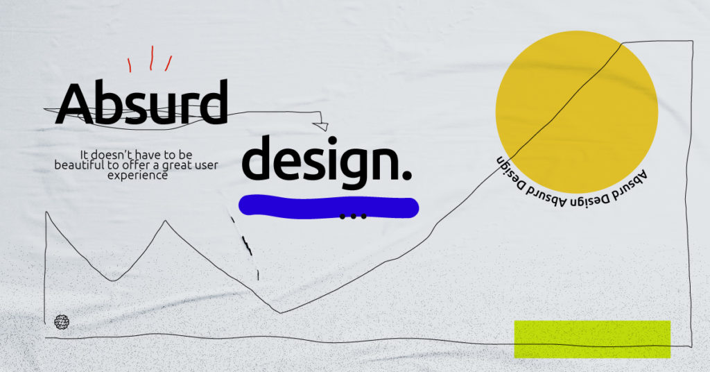 Absurd design - it doesn't have to be beautiful to offer a great user experience